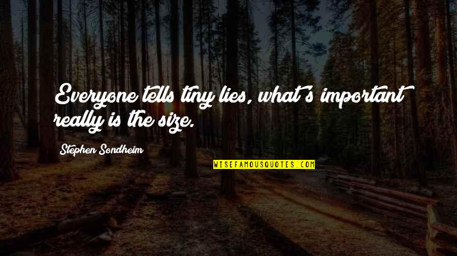 Everyone Lies Quotes By Stephen Sondheim: Everyone tells tiny lies, what's important really is