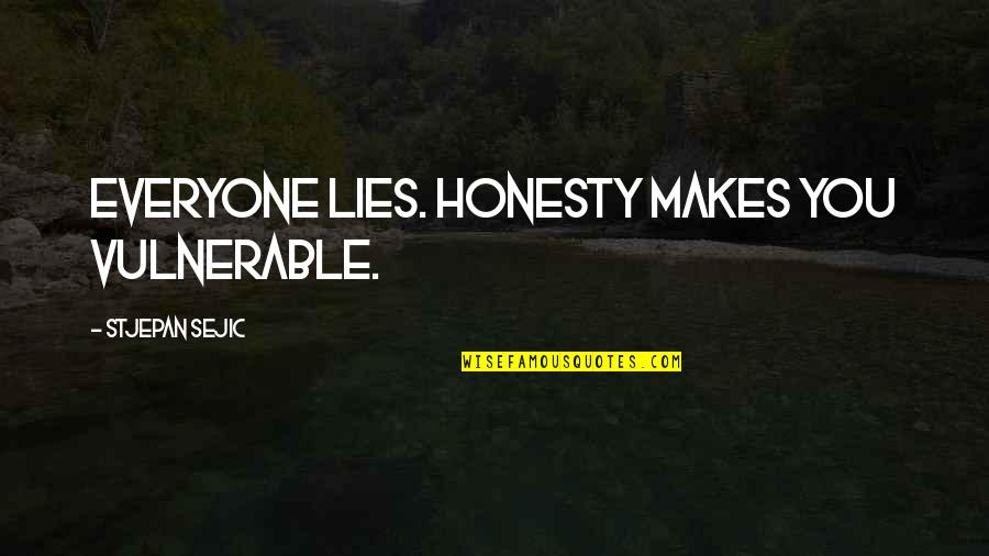 Everyone Lies Quotes By Stjepan Sejic: Everyone lies. Honesty makes you vulnerable.