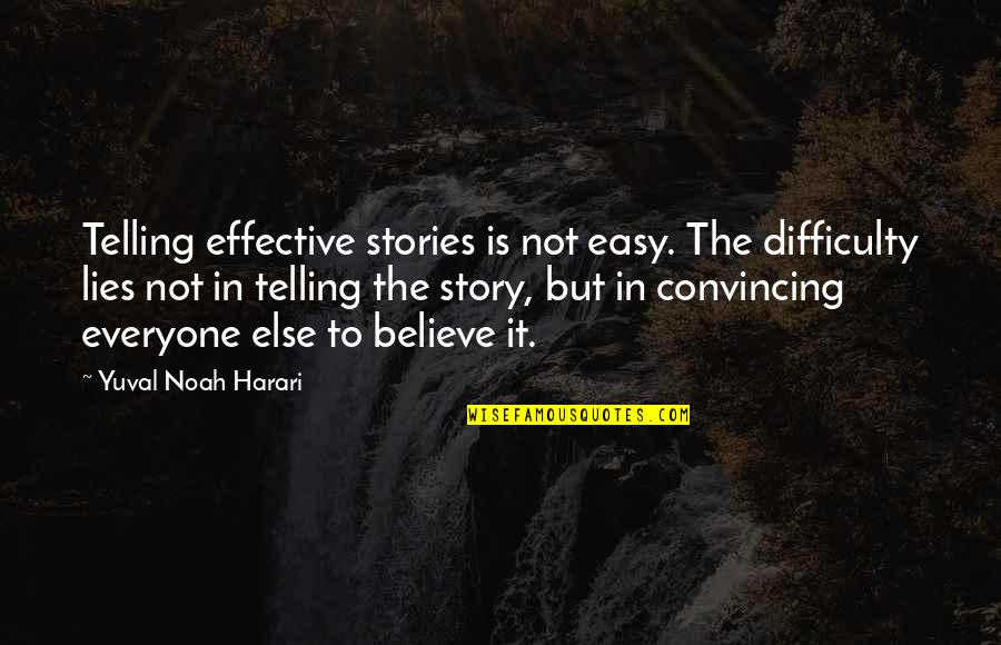 Everyone Lies Quotes By Yuval Noah Harari: Telling effective stories is not easy. The difficulty