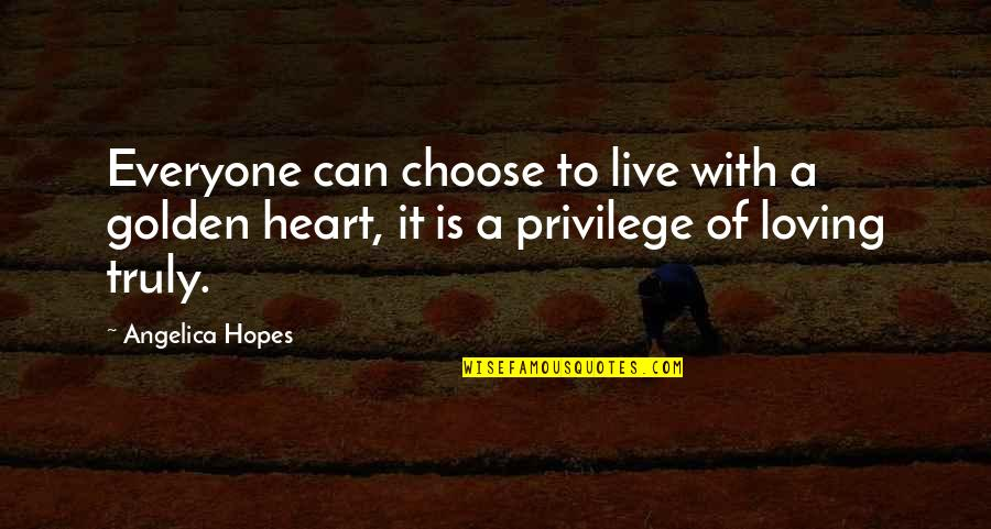 Everyone Loving Everyone Quotes By Angelica Hopes: Everyone can choose to live with a golden