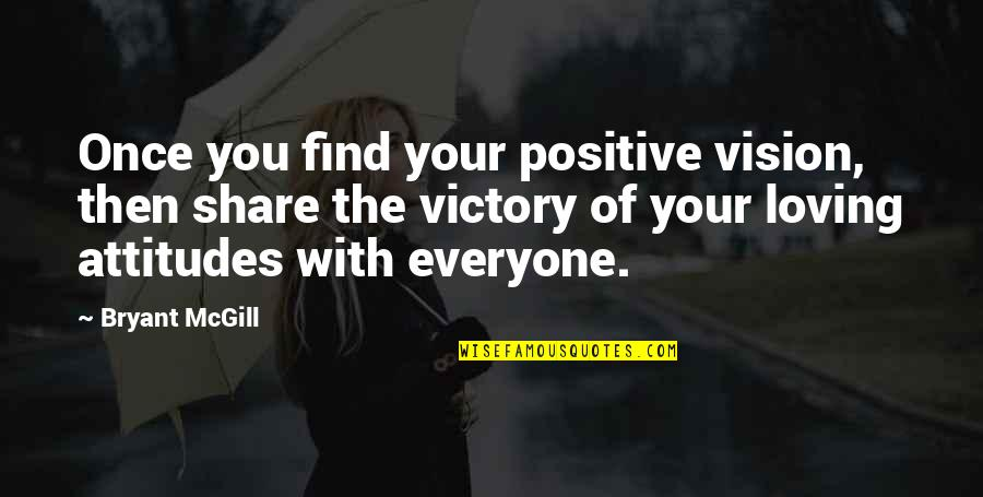 Everyone Loving Everyone Quotes By Bryant McGill: Once you find your positive vision, then share