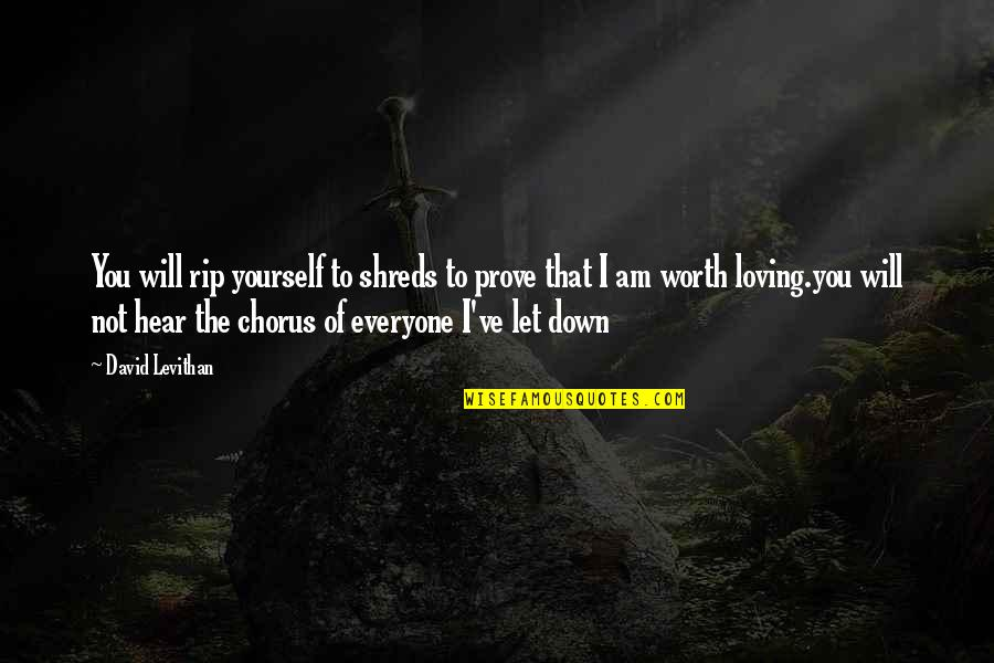 Everyone Loving Everyone Quotes By David Levithan: You will rip yourself to shreds to prove