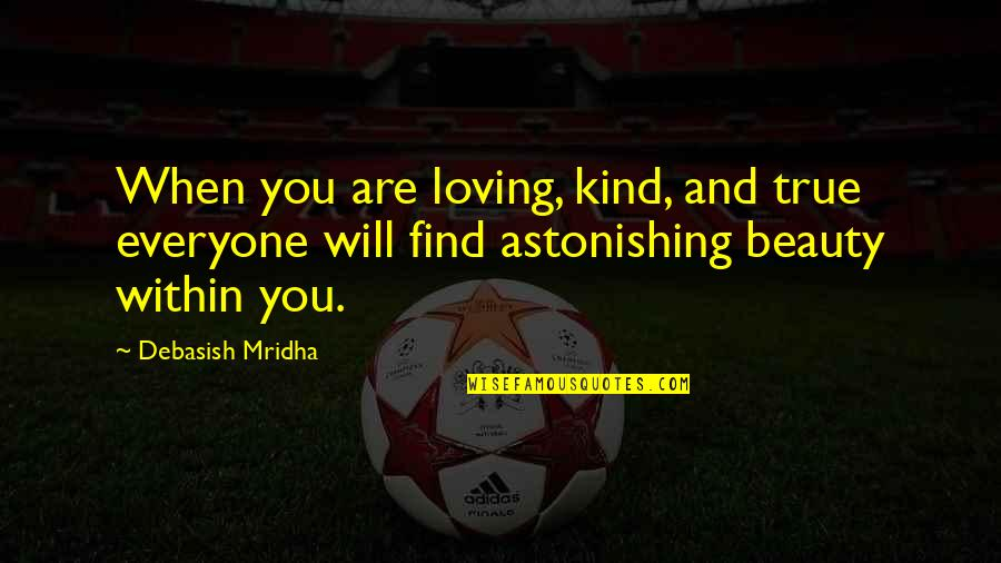 Everyone Loving Everyone Quotes By Debasish Mridha: When you are loving, kind, and true everyone