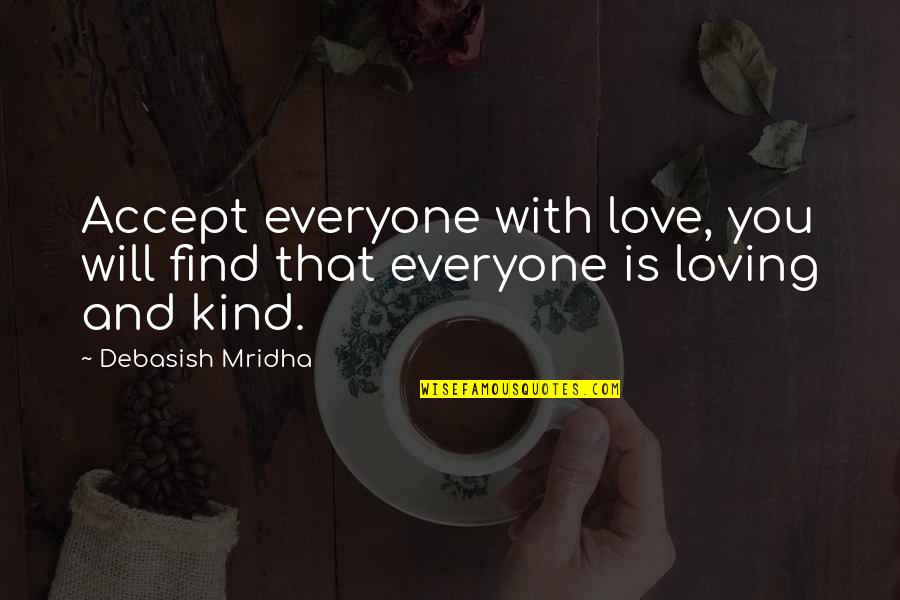 Everyone Loving Everyone Quotes By Debasish Mridha: Accept everyone with love, you will find that