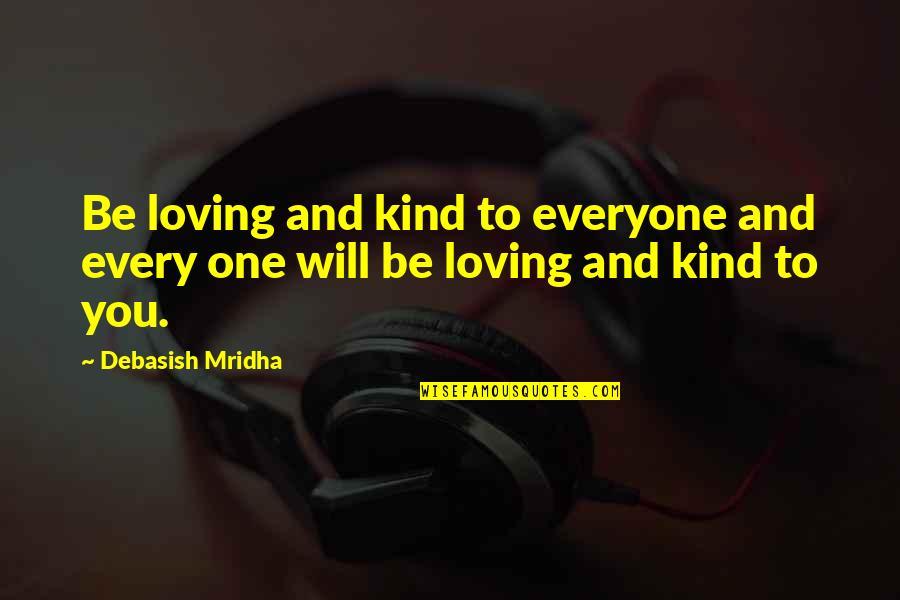 Everyone Loving Everyone Quotes By Debasish Mridha: Be loving and kind to everyone and every