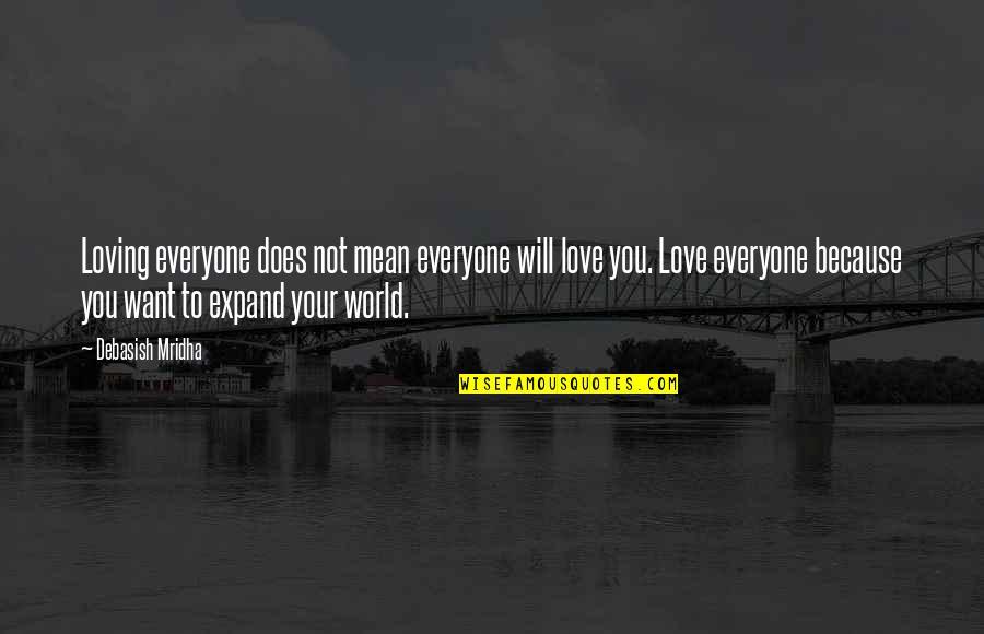 Everyone Loving Everyone Quotes By Debasish Mridha: Loving everyone does not mean everyone will love