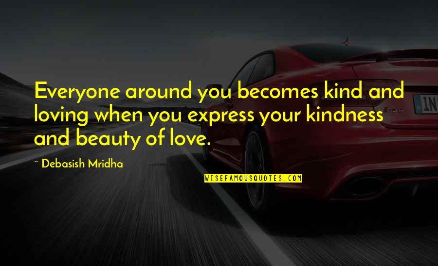 Everyone Loving Everyone Quotes By Debasish Mridha: Everyone around you becomes kind and loving when
