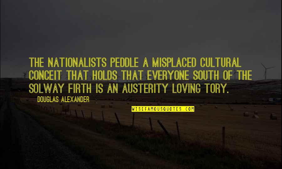 Everyone Loving Everyone Quotes By Douglas Alexander: The Nationalists peddle a misplaced cultural conceit that