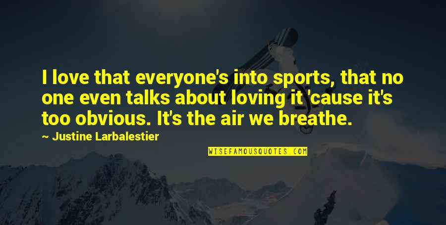 Everyone Loving Everyone Quotes By Justine Larbalestier: I love that everyone's into sports, that no