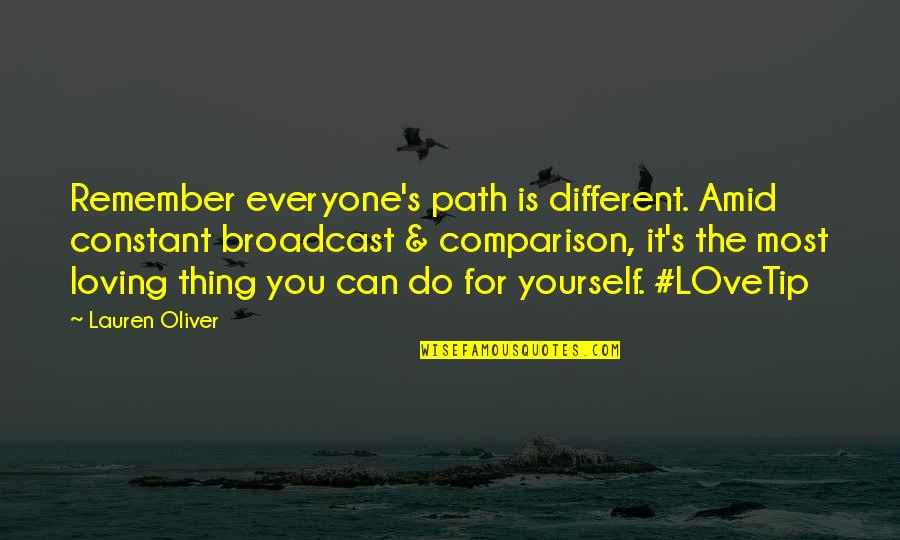 Everyone Loving Everyone Quotes By Lauren Oliver: Remember everyone's path is different. Amid constant broadcast