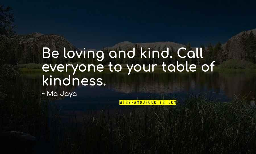 Everyone Loving Everyone Quotes By Ma Jaya: Be loving and kind. Call everyone to your