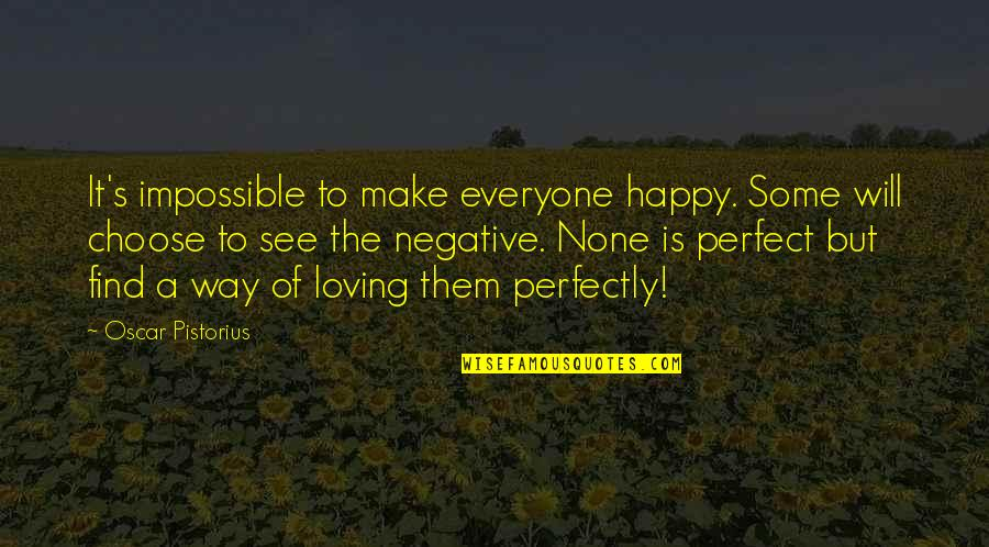 Everyone Loving Everyone Quotes By Oscar Pistorius: It's impossible to make everyone happy. Some will