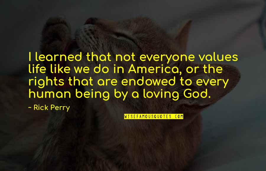 Everyone Loving Everyone Quotes By Rick Perry: I learned that not everyone values life like
