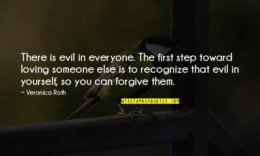Everyone Loving Everyone Quotes By Veronica Roth: There is evil in everyone. The first step