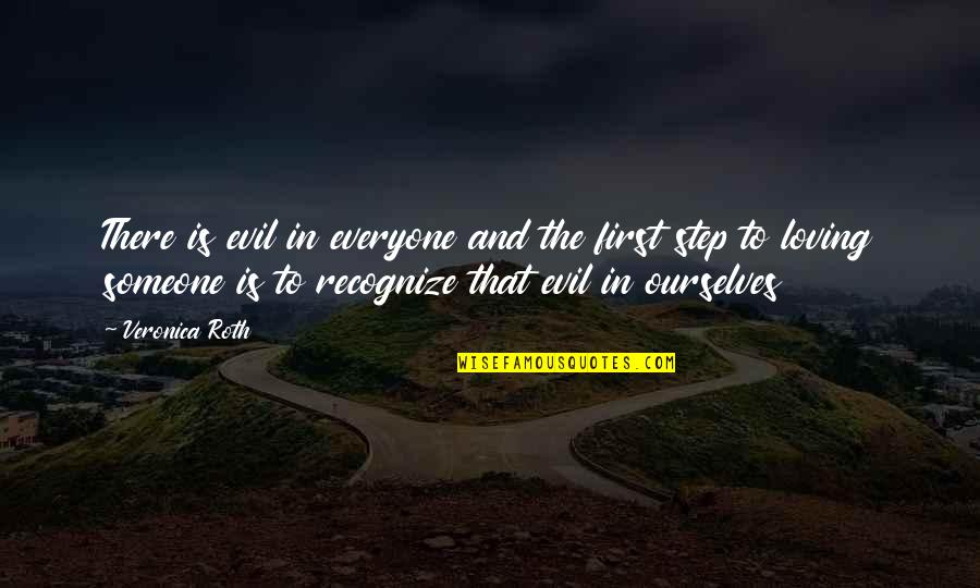 Everyone Loving Everyone Quotes By Veronica Roth: There is evil in everyone and the first