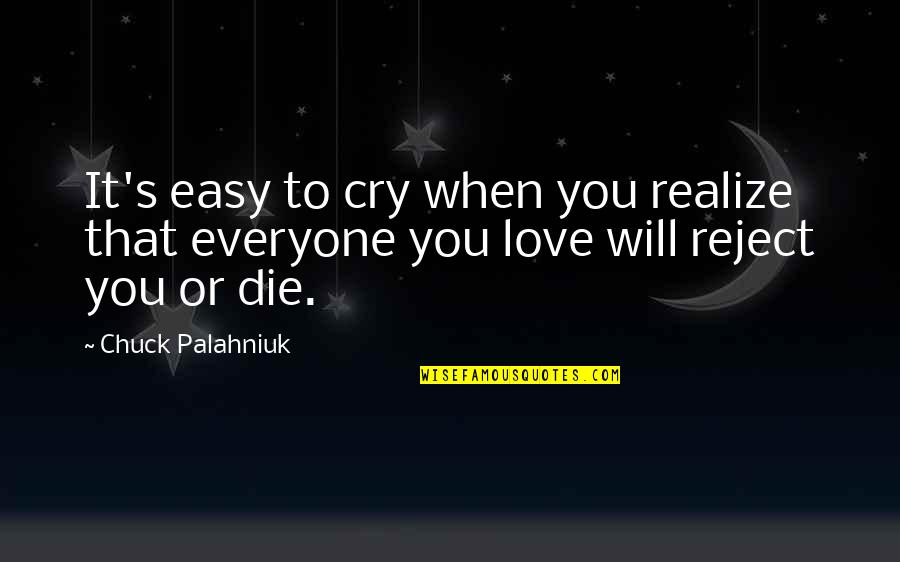 Everyone Will Die Quotes By Chuck Palahniuk: It's easy to cry when you realize that
