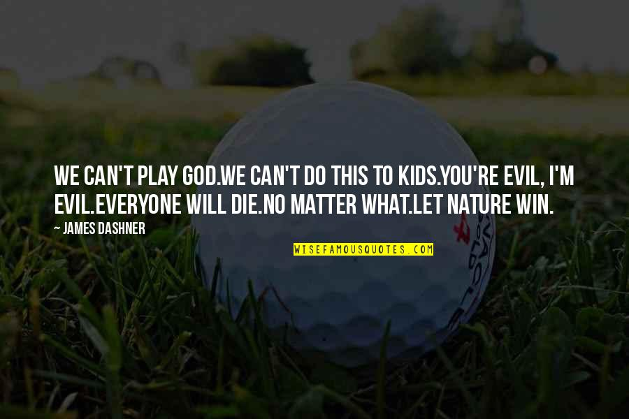 Everyone Will Die Quotes By James Dashner: We can't play God.We can't do this to