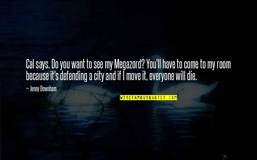 Everyone Will Die Quotes By Jenny Downham: Cal says, Do you want to see my