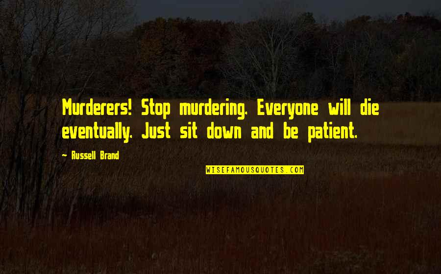 Everyone Will Die Quotes By Russell Brand: Murderers! Stop murdering. Everyone will die eventually. Just