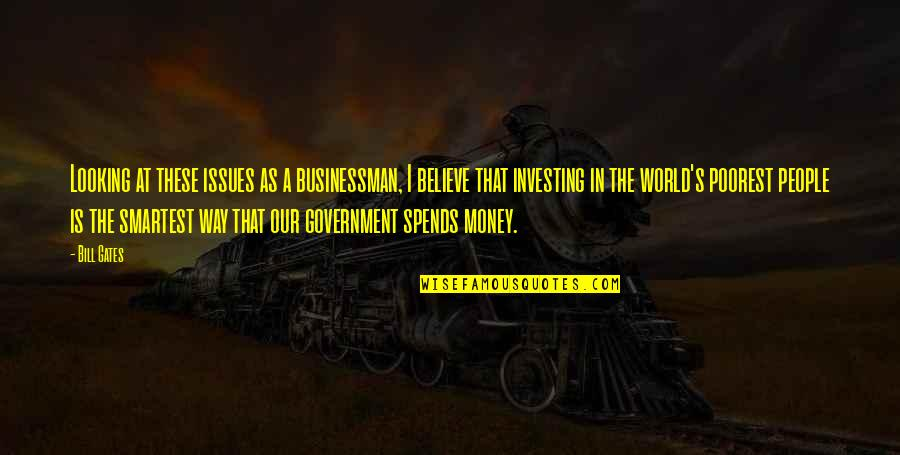 Everythiing Quotes By Bill Gates: Looking at these issues as a businessman, I