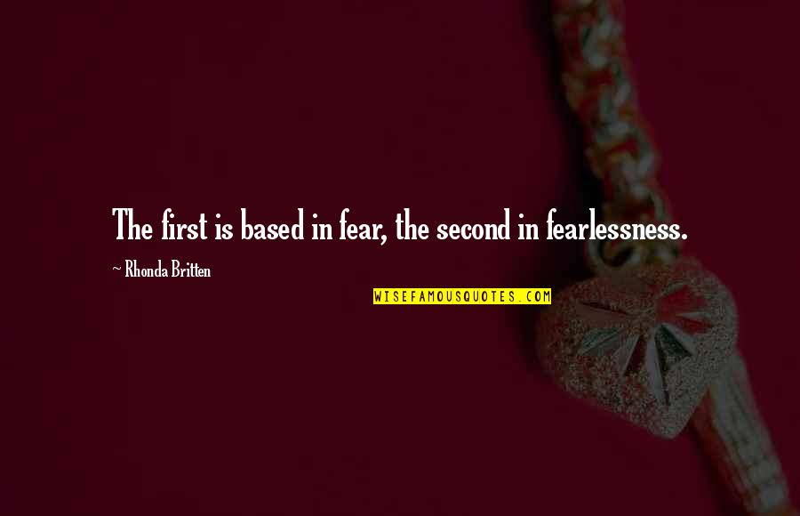 Everythiing Quotes By Rhonda Britten: The first is based in fear, the second