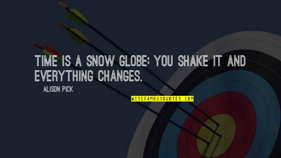 Everything Changes Over Time Quotes By Alison Pick: Time is a snow globe; you shake it