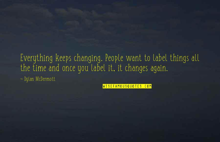 Everything Changes Over Time Quotes By Dylan McDermott: Everything keeps changing. People want to label things
