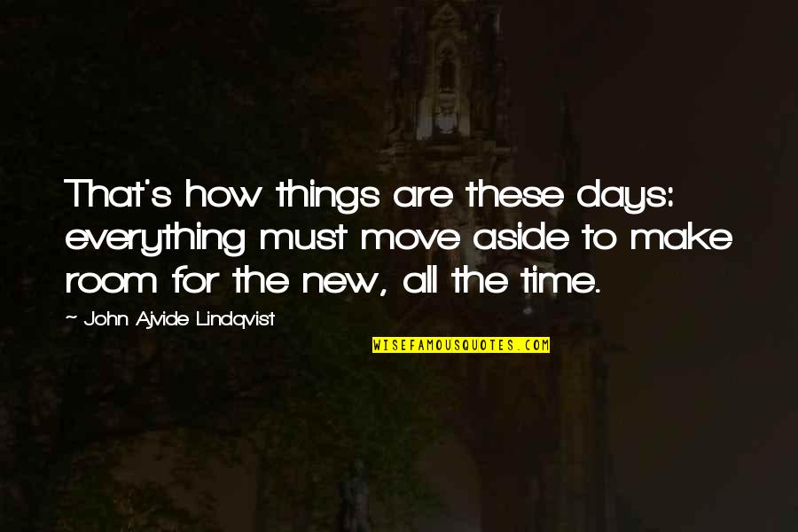 Everything Changes Over Time Quotes By John Ajvide Lindqvist: That's how things are these days: everything must
