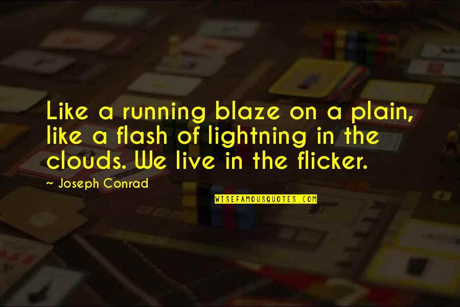 Everything Changes Over Time Quotes By Joseph Conrad: Like a running blaze on a plain, like