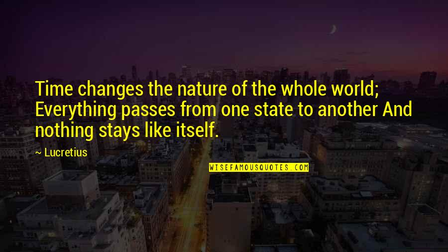 Everything Changes Over Time Quotes By Lucretius: Time changes the nature of the whole world;