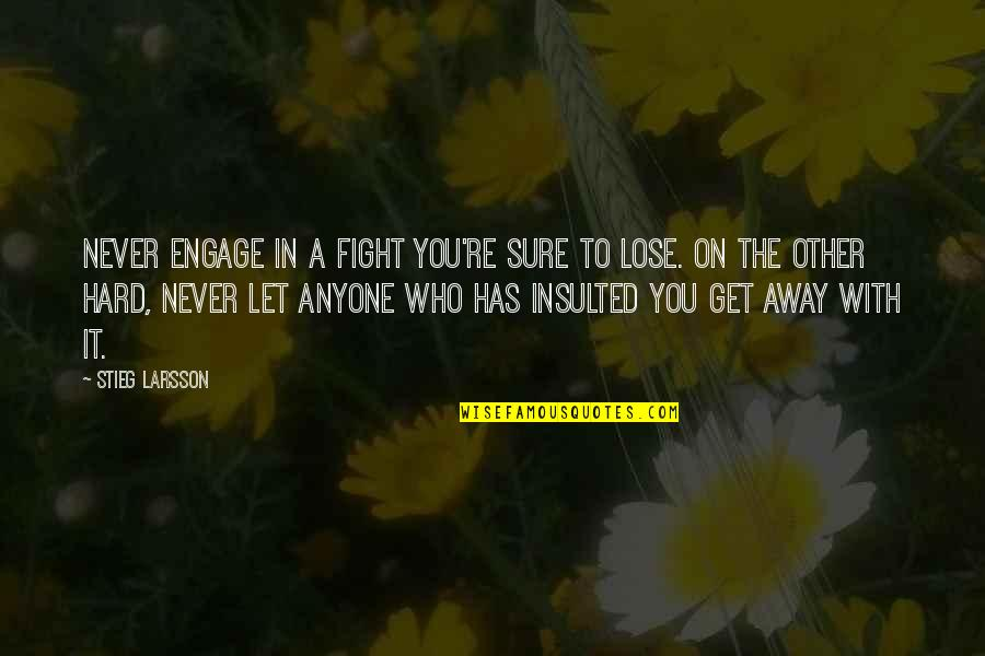 Everything Changes Over Time Quotes By Stieg Larsson: Never engage in a fight you're sure to