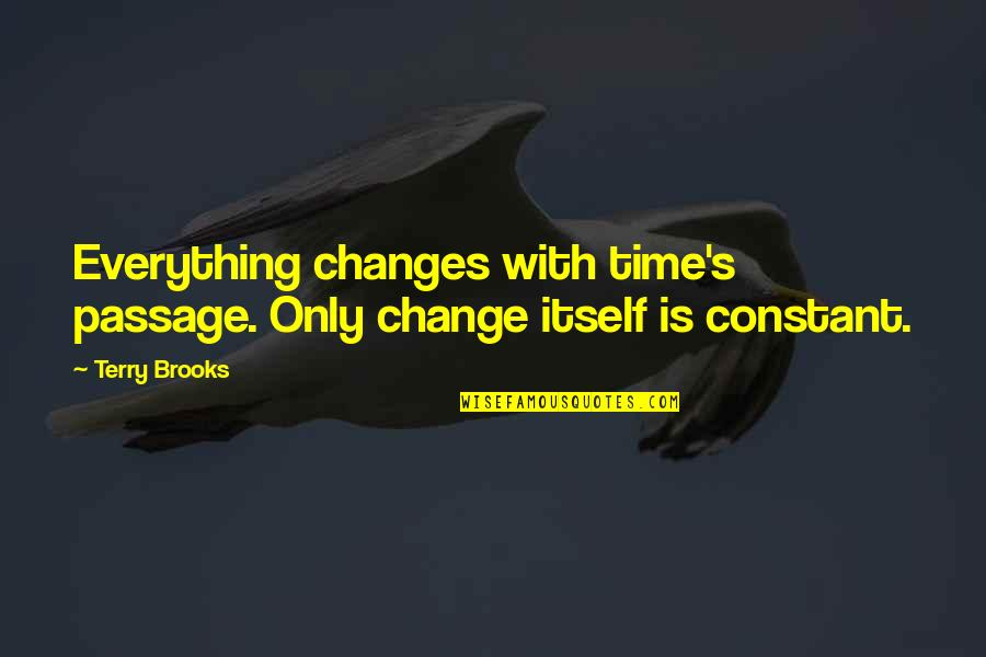 Everything Changes Over Time Quotes By Terry Brooks: Everything changes with time's passage. Only change itself