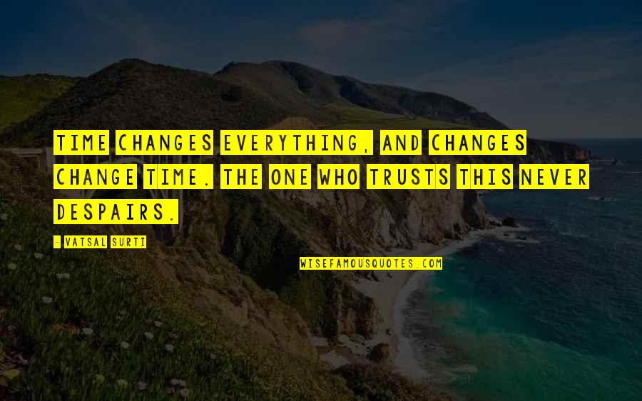 Everything Changes Over Time Quotes By Vatsal Surti: Time changes everything, and changes change time. The