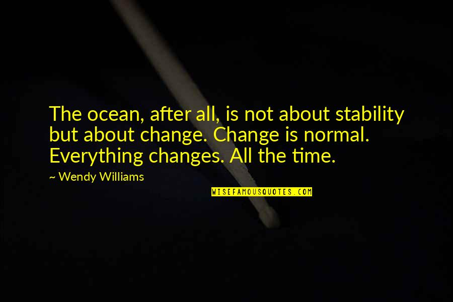 Everything Changes Over Time Quotes By Wendy Williams: The ocean, after all, is not about stability