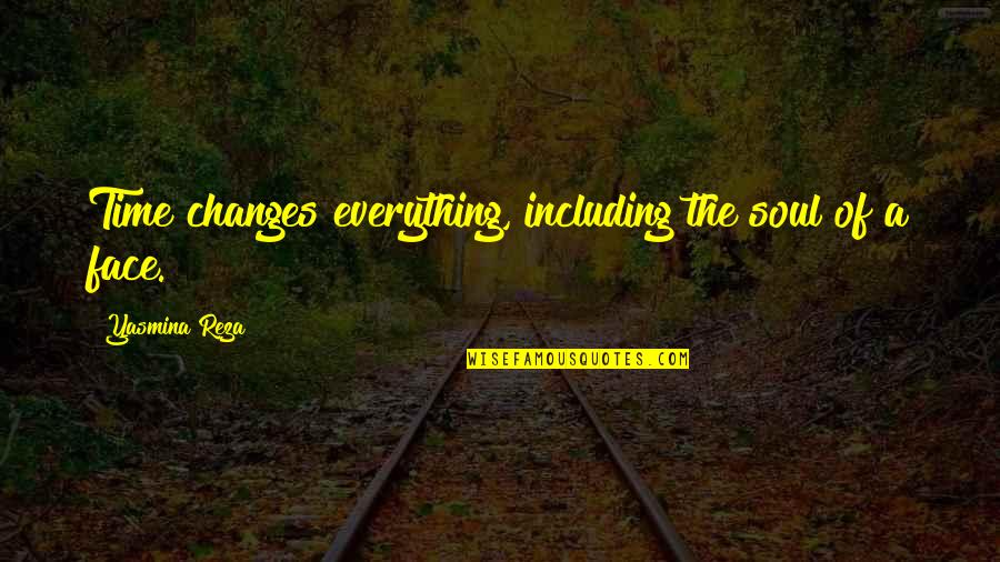 Everything Changes Over Time Quotes By Yasmina Reza: Time changes everything, including the soul of a