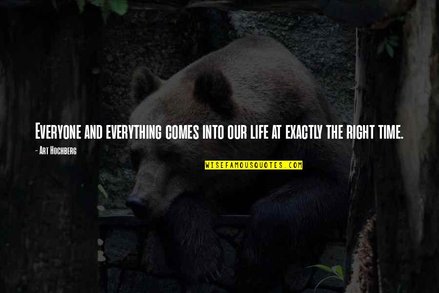 Everything Comes In The Right Time Quotes By Art Hochberg: Everyone and everything comes into our life at