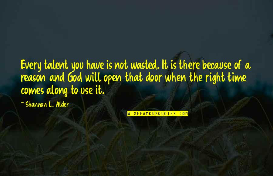 Everything Comes In The Right Time Quotes By Shannon L. Alder: Every talent you have is not wasted. It