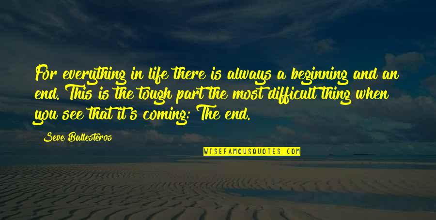 Everything Coming To An End Quotes By Seve Ballesteros: For everything in life there is always a
