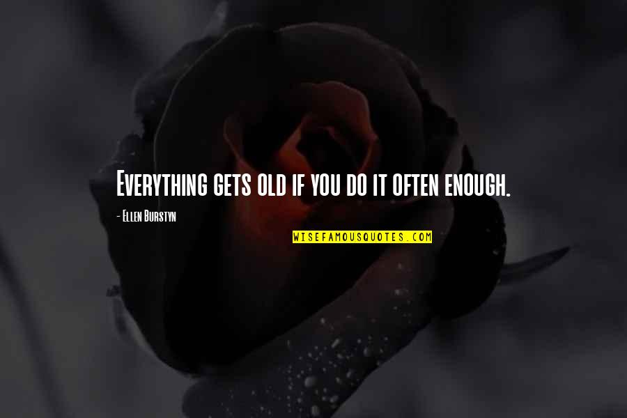 Everything Gets Old Quotes By Ellen Burstyn: Everything gets old if you do it often