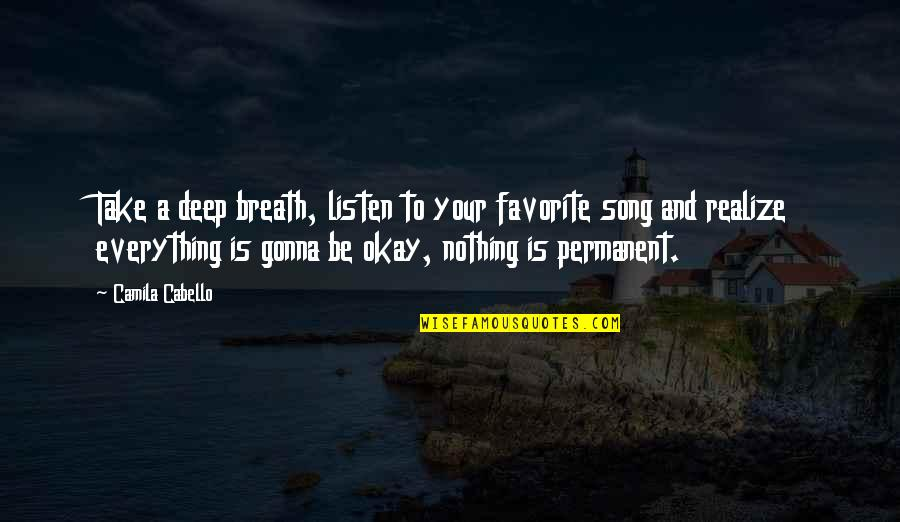 Everything Gonna Be Okay Quotes By Camila Cabello: Take a deep breath, listen to your favorite