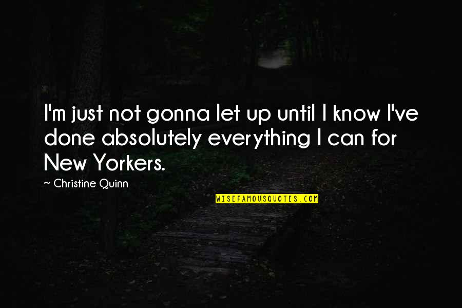 Everything Gonna Be Okay Quotes By Christine Quinn: I'm just not gonna let up until I
