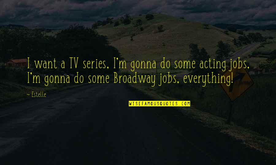 Everything Gonna Be Okay Quotes By Estelle: I want a TV series, I'm gonna do
