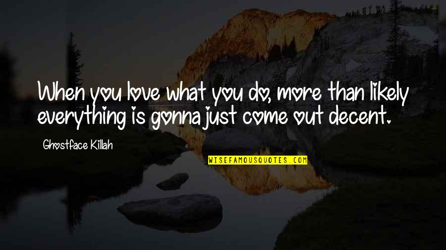 Everything Gonna Be Okay Quotes By Ghostface Killah: When you love what you do, more than