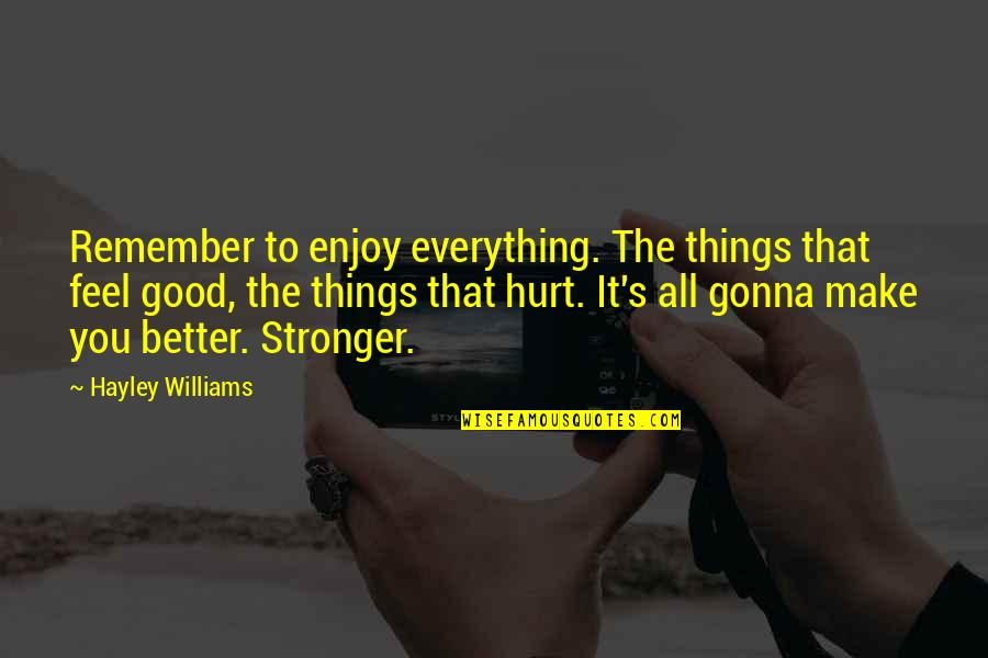 Everything Gonna Be Okay Quotes By Hayley Williams: Remember to enjoy everything. The things that feel
