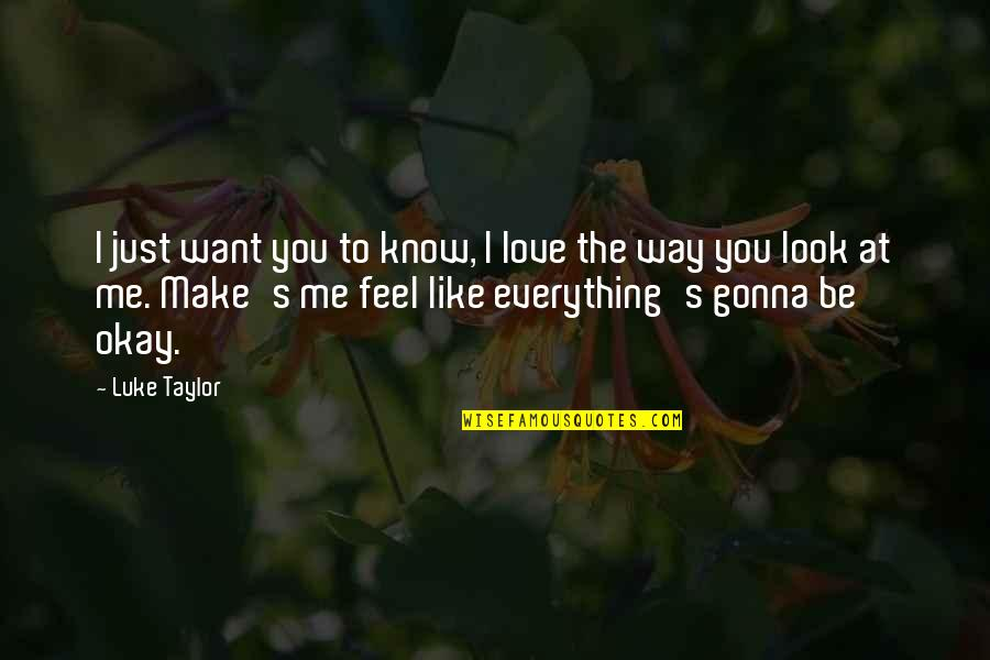 Everything Gonna Be Okay Quotes By Luke Taylor: I just want you to know, I love