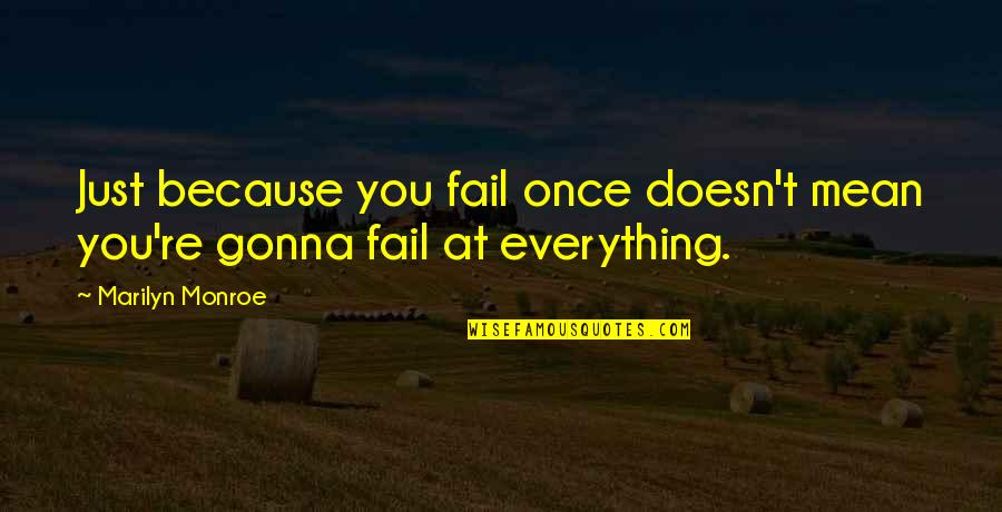 Everything Gonna Be Okay Quotes By Marilyn Monroe: Just because you fail once doesn't mean you're