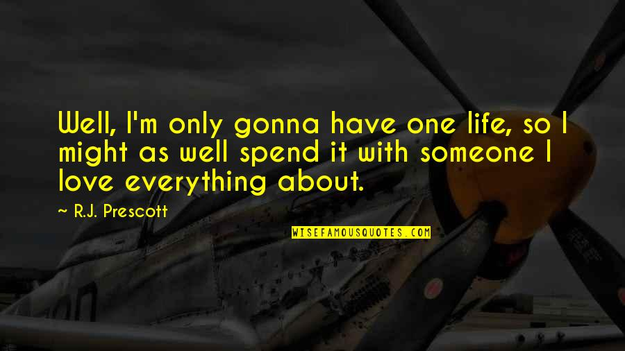 Everything Gonna Be Okay Quotes By R.J. Prescott: Well, I'm only gonna have one life, so
