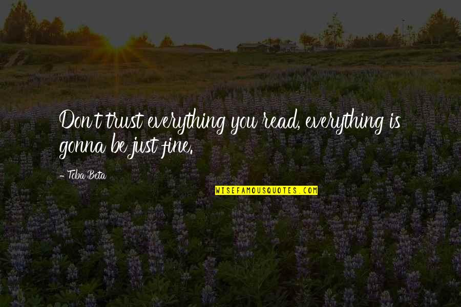 Everything Gonna Be Okay Quotes By Toba Beta: Don't trust everything you read, everything is gonna