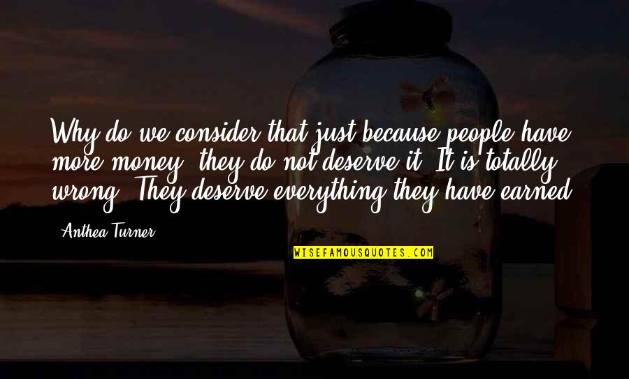 Everything Is Not Money Quotes By Anthea Turner: Why do we consider that just because people