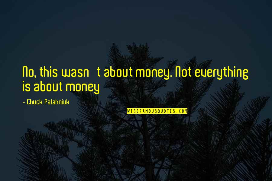 Everything Is Not Money Quotes By Chuck Palahniuk: No, this wasn't about money. Not everything is